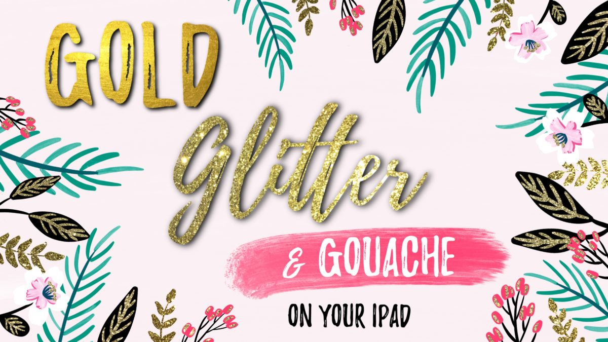 Glitter, Gold & Gouache on Your iPad in Procreate